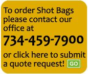 To order Shot Bags please contact our Shot Bag Sales Representative Jim Allor at 734.629.7467 or click here to submit a quote request.